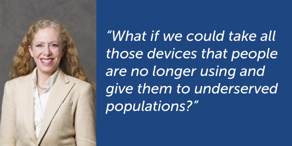 """What if we could take all those devices that people are no longer using and give them to underserved populations?"""